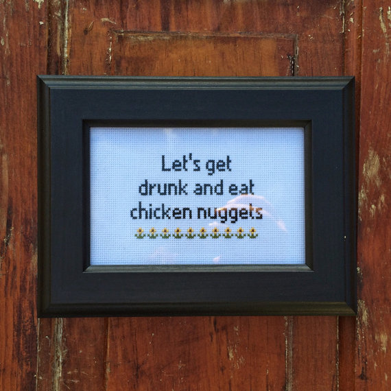 Let's Get Drunk & Eat Chicken Nuggets Cross Stitch